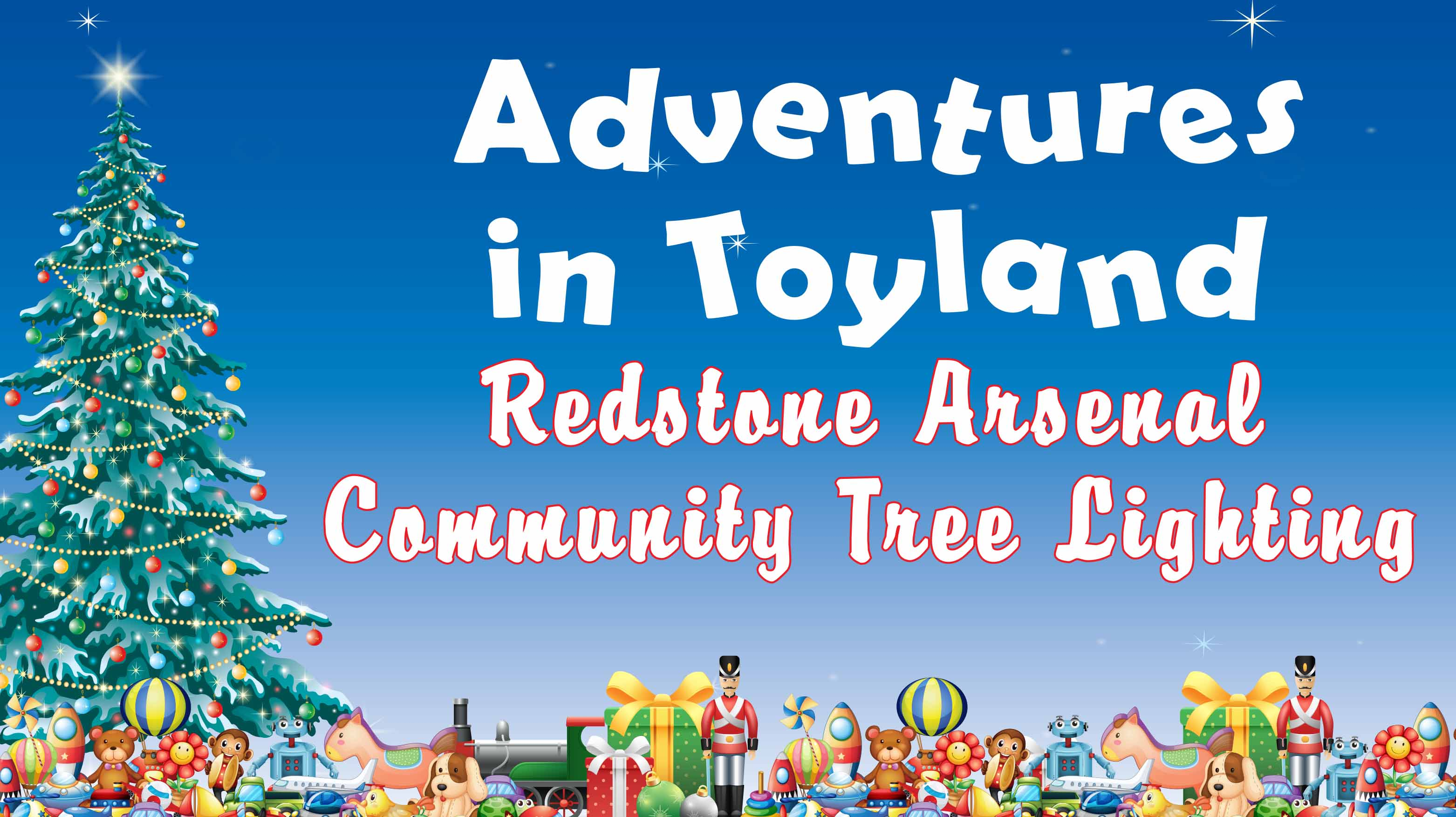 """Adventures in Toyland"" Redstone Arsenal Community Tree Lighting Event"