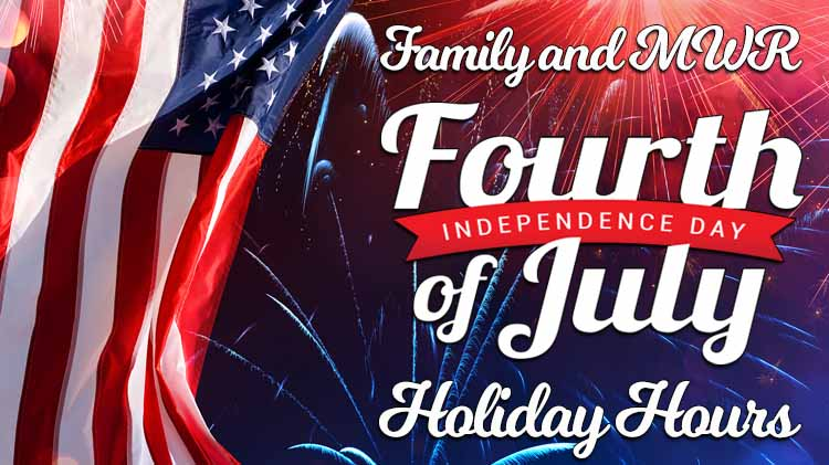 Family and MWR July 4th Holiday Hours